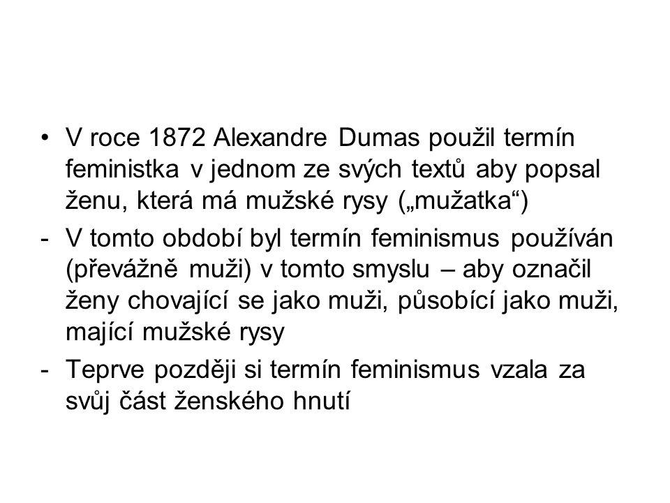 """V roce 1872 Alexandre Dumas použil termín feministka v jednom ze svých textů aby popsal ženu, která má mužské rysy (""""mužatka"""") -V tomto období byl ter"""