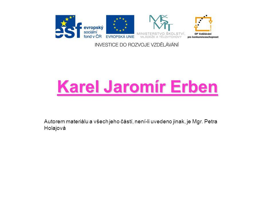 Karel Jaromír Erben Autorem materiálu a všech jeho částí, není-li uvedeno jinak, je Mgr.