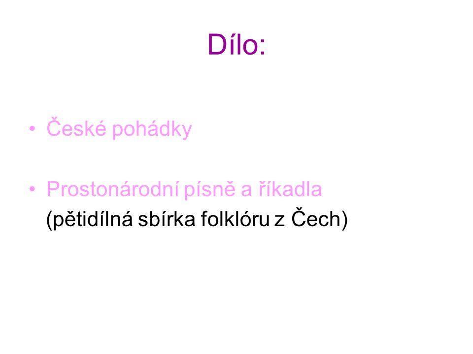 Dílo: České pohádky Prostonárodní písně a říkadla (pětidílná sbírka folklóru z Čech)