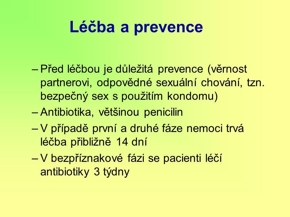 Léčba a prevence –Před léčbou je důležitá prevence (věrnost partnerovi, odpovědné sexuální chování, tzn. bezpečný sex s použitím kondomu) –Antibiotika