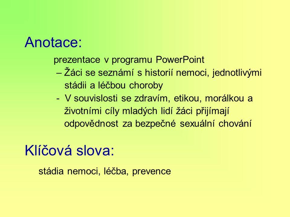 Anotace: prezentace v programu PowerPoint – Žáci se seznámí s historií nemoci, jednotlivými stádii a léčbou choroby - V souvislosti se zdravím, etikou
