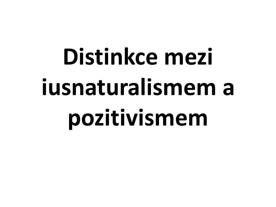 Distinkce mezi iusnaturalismem a pozitivismem