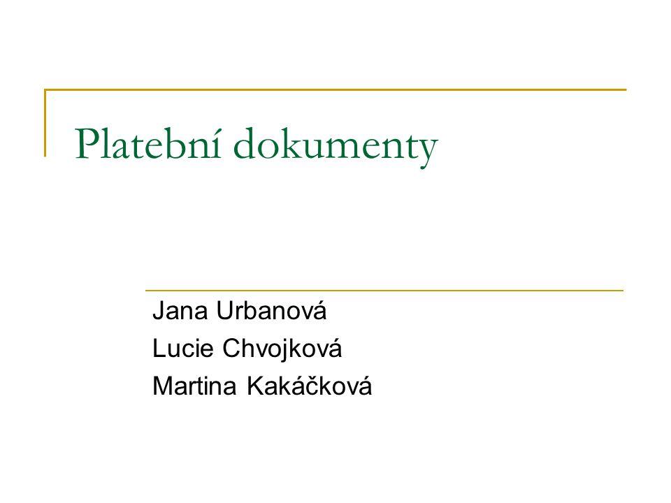 Platební dokumenty Jana Urbanová Lucie Chvojková Martina Kakáčková
