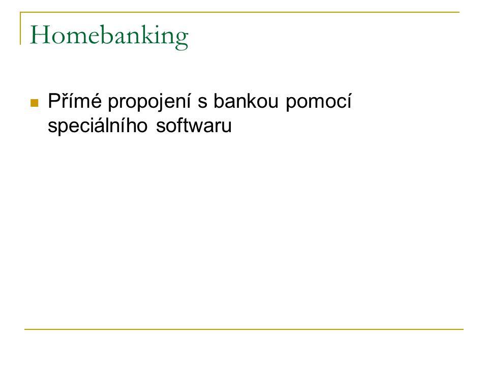 Homebanking Přímé propojení s bankou pomocí speciálního softwaru