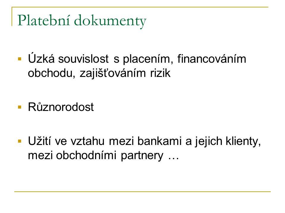Platební dokumenty  Úzká souvislost s placením, financováním obchodu, zajišťováním rizik  Různorodost  Užití ve vztahu mezi bankami a jejich klienty, mezi obchodními partnery …