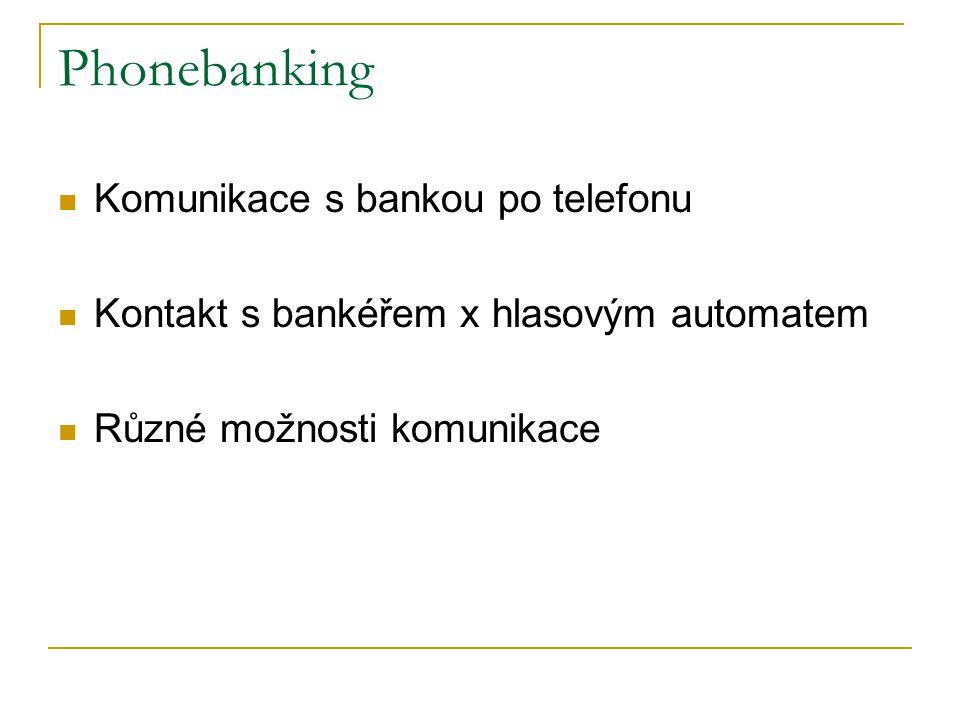 Phonebanking Komunikace s bankou po telefonu Kontakt s bankéřem x hlasovým automatem Různé možnosti komunikace