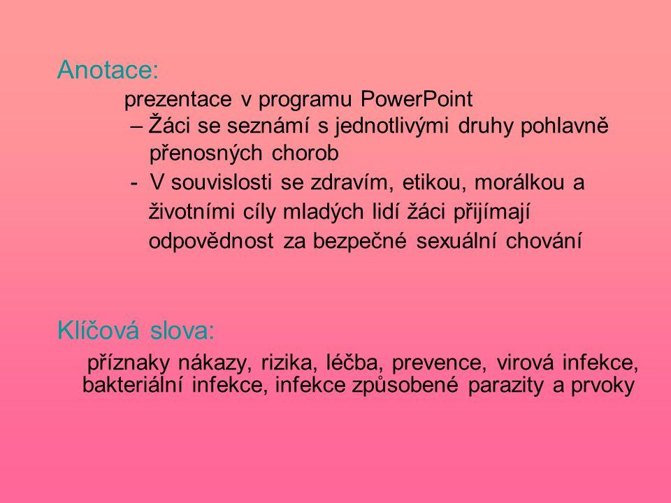 Žloutenka typu B –Vyvolává virový zánět jater –Přenos pohlavním stykem, krví (např.