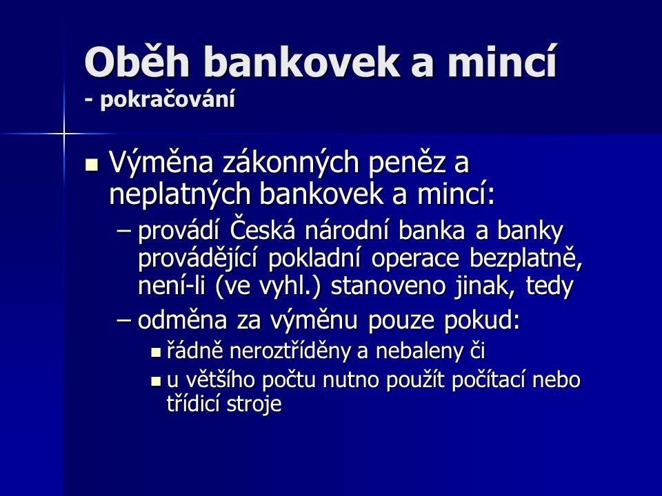 Oběh bankovek a mincí - pokračování Výměna zákonných peněz a neplatných bankovek a mincí: Výměna zákonných peněz a neplatných bankovek a mincí: –prová
