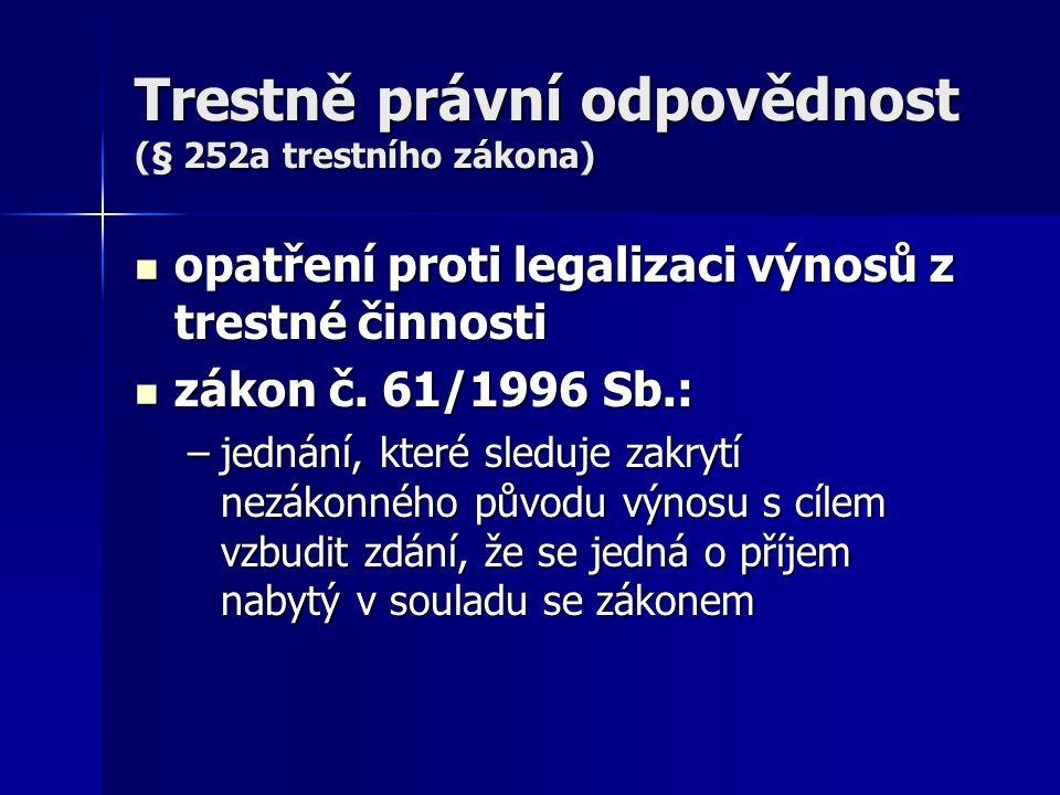 Trestně právní odpovědnost (§ 252a trestního zákona) opatření proti legalizaci výnosů z trestné činnosti opatření proti legalizaci výnosů z trestné či
