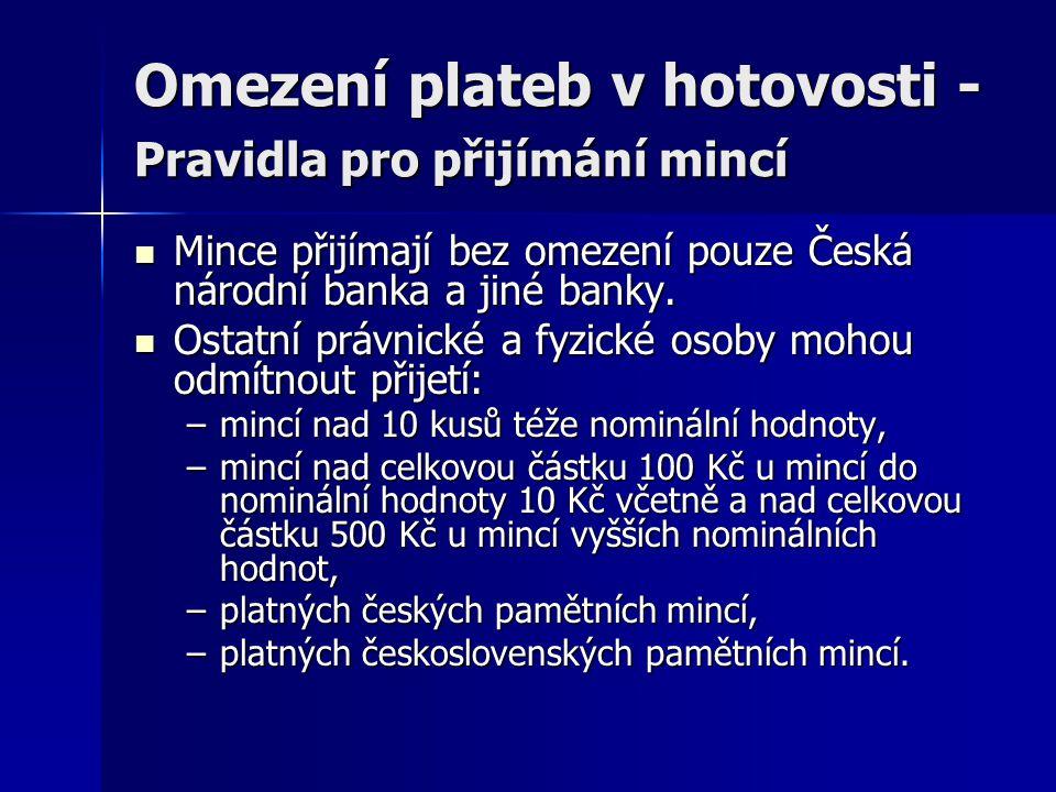 Omezení plateb v hotovosti - Pravidla pro přijímání mincí Mince přijímají bez omezení pouze Česká národní banka a jiné banky. Mince přijímají bez omez