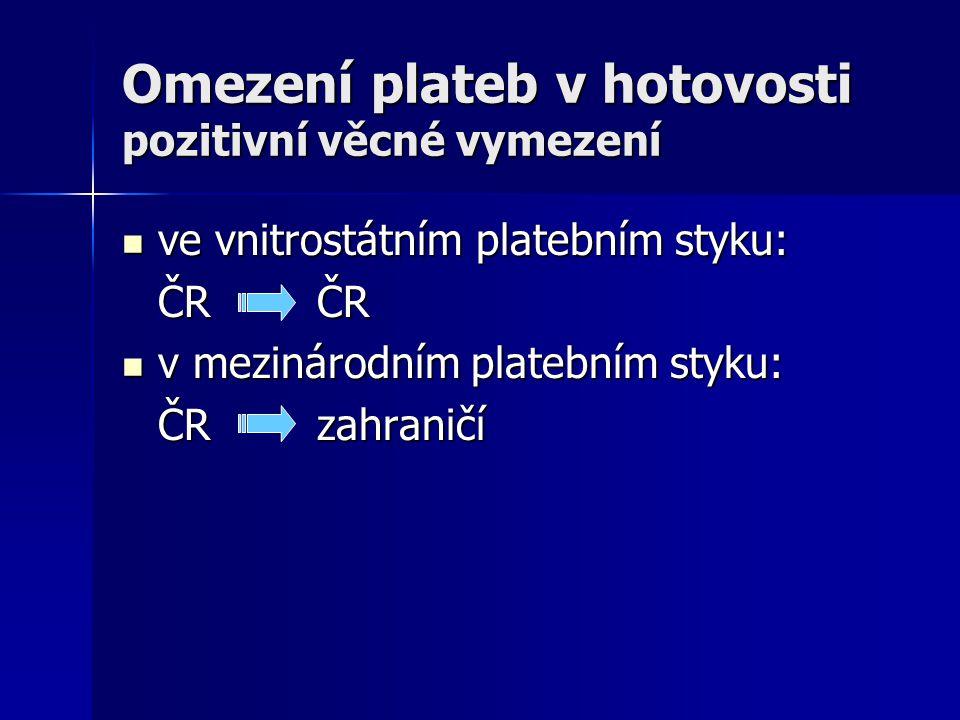 Omezení plateb v hotovosti pozitivní věcné vymezení ve vnitrostátním platebním styku: ve vnitrostátním platebním styku: ČR ČR v mezinárodním platebním