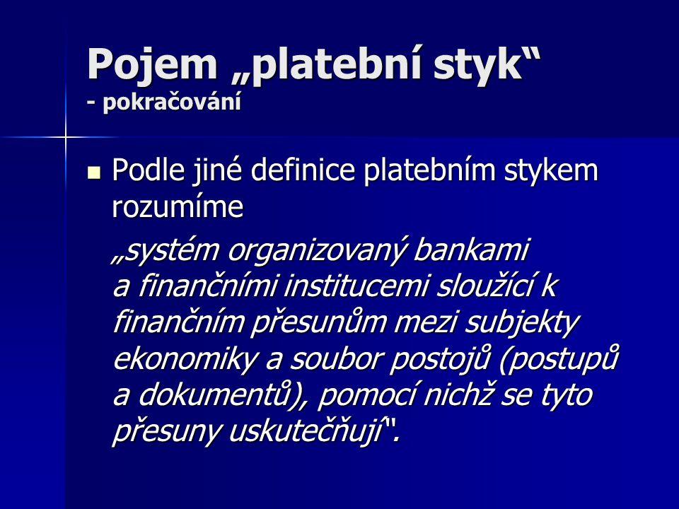 """Pojem """"platební styk"""" - pokračování Podle jiné definice platebním stykem rozumíme Podle jiné definice platebním stykem rozumíme """"systém organizovaný b"""