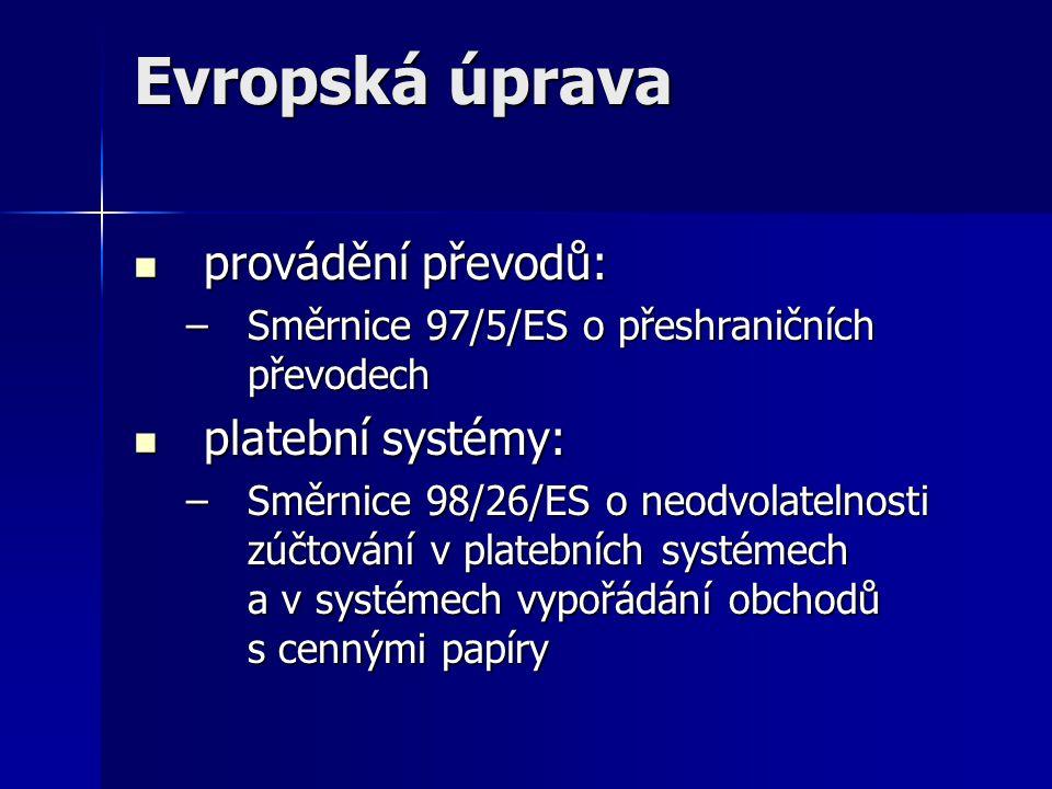 Evropská úprava provádění převodů: provádění převodů: –Směrnice 97/5/ES o přeshraničních převodech platební systémy: platební systémy: –Směrnice 98/26