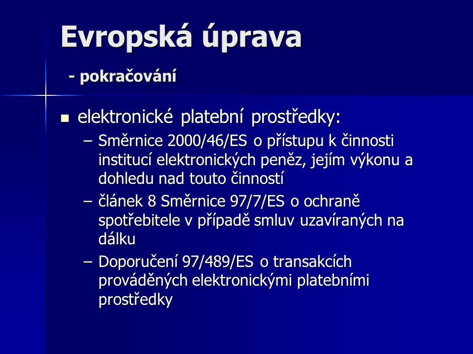 Evropská úprava - pokračování elektronické platební prostředky: elektronické platební prostředky: –Směrnice 2000/46/ES o přístupu k činnosti institucí