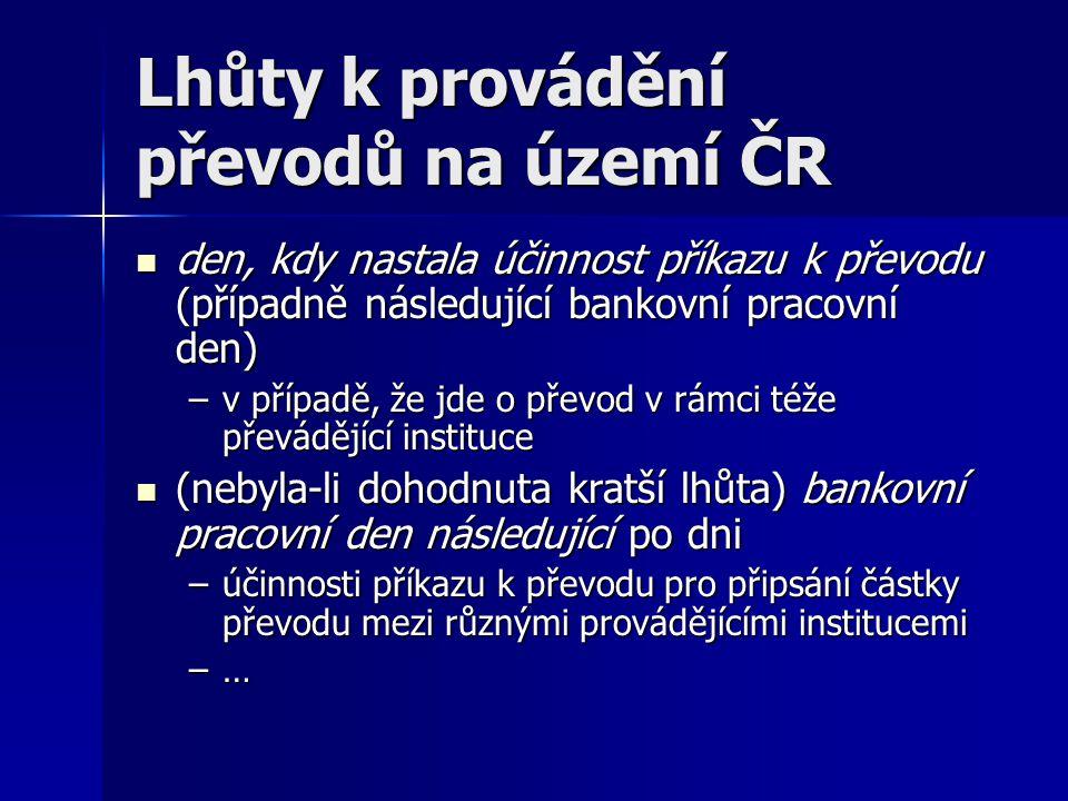 Lhůty k provádění převodů na území ČR den, kdy nastala účinnost příkazu k převodu (případně následující bankovní pracovní den) den, kdy nastala účinno