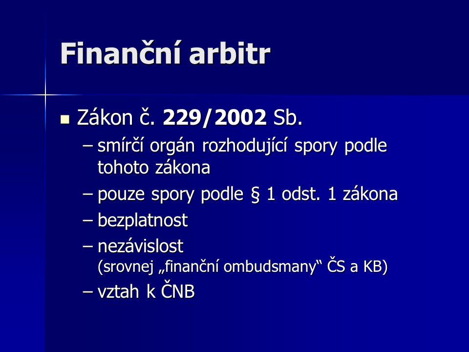 Finanční arbitr Zákon č. 229/2002 Sb. Zákon č. 229/2002 Sb. –smírčí orgán rozhodující spory podle tohoto zákona –pouze spory podle § 1 odst. 1 zákona