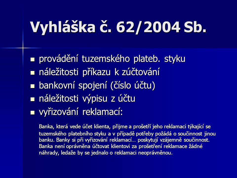 Vyhláška č. 62/2004 Sb. provádění tuzemského plateb. styku provádění tuzemského plateb. styku náležitosti příkazu k zúčtování náležitosti příkazu k zú