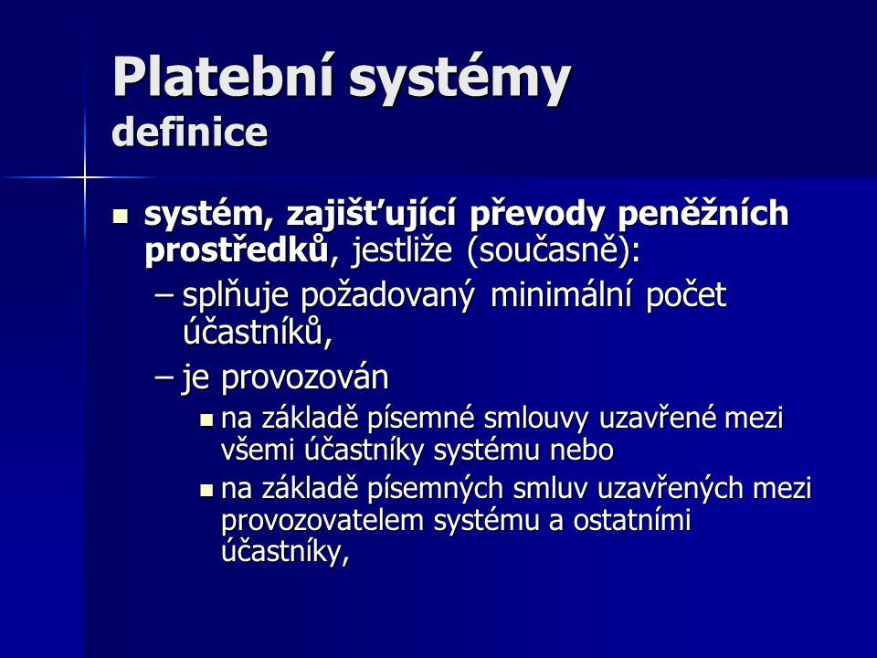 Platební systémy definice systém, zajišťující převody peněžních prostředků, jestliže (současně): systém, zajišťující převody peněžních prostředků, jes