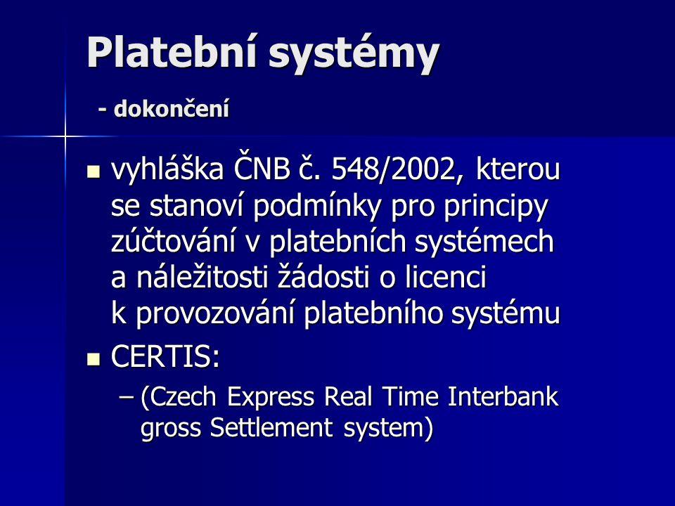Platební systémy - dokončení vyhláška ČNB č. 548/2002, kterou se stanoví podmínky pro principy zúčtování v platebních systémech a náležitosti žádosti
