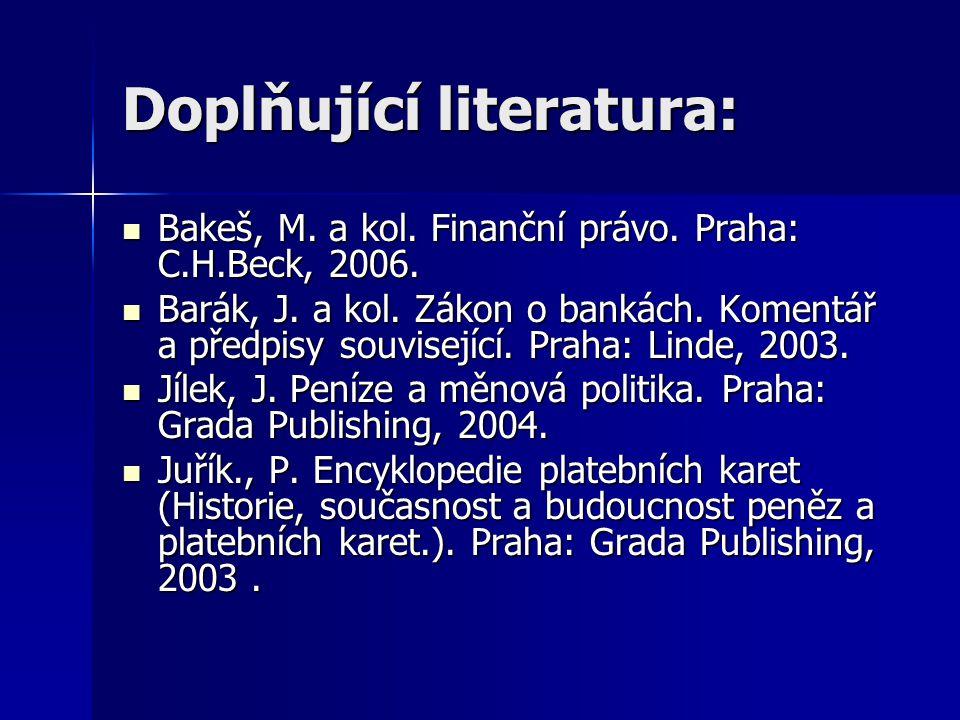 Doplňující literatura: Bakeš, M. a kol. Finanční právo. Praha: C.H.Beck, 2006. Bakeš, M. a kol. Finanční právo. Praha: C.H.Beck, 2006. Barák, J. a kol