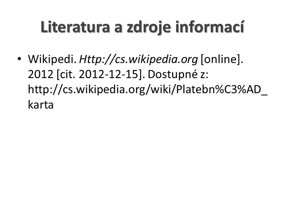 Literatura a zdroje informací Wikipedi. Http://cs.wikipedia.org [online]. 2012 [cit. 2012-12-15]. Dostupné z: http://cs.wikipedia.org/wiki/Platebn%C3%