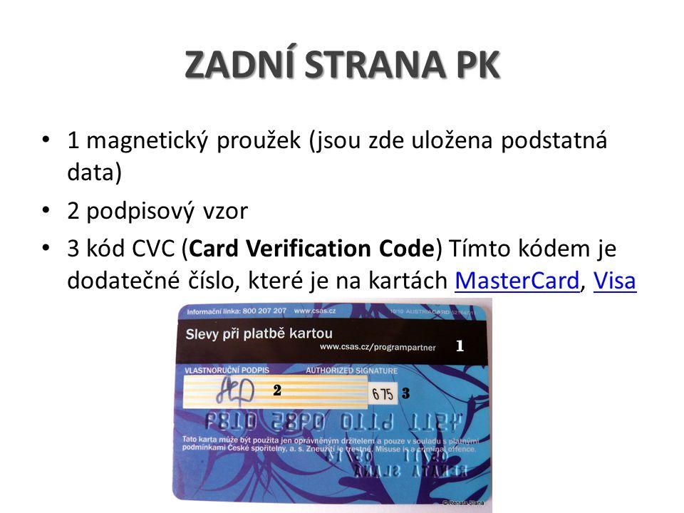 ZADNÍ STRANA PK 1 magnetický proužek (jsou zde uložena podstatná data) 2 podpisový vzor 3 kód CVC (Card Verification Code) Tímto kódem je dodatečné čí