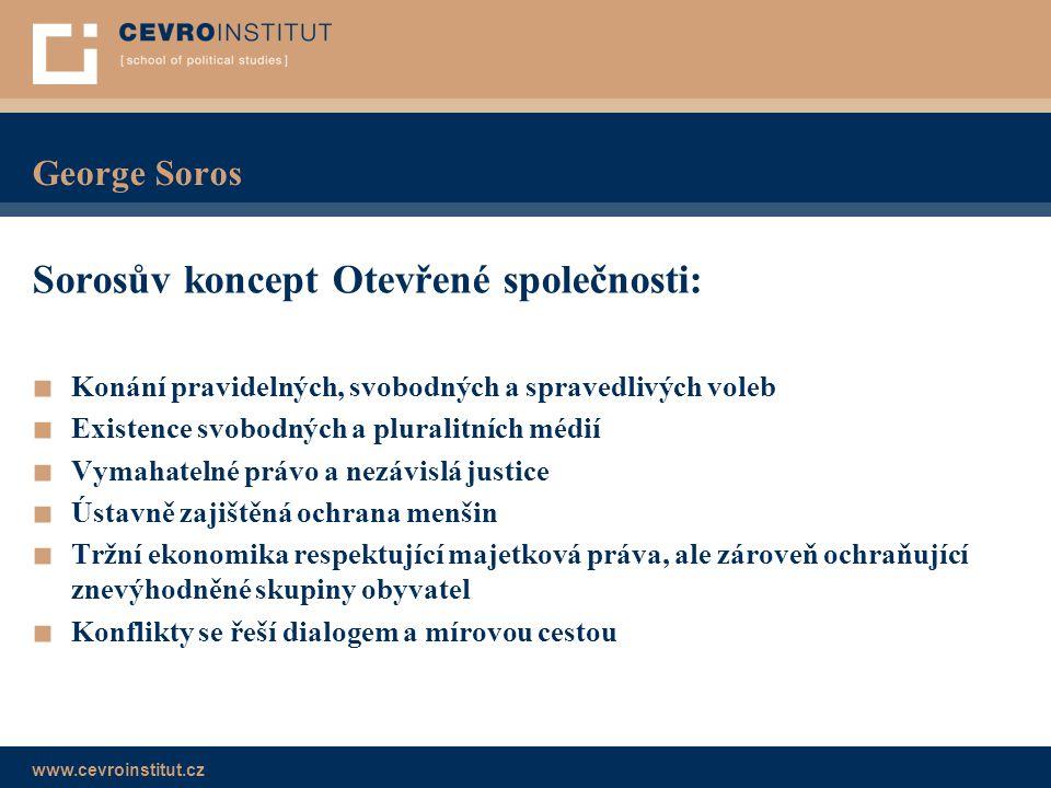 www.cevroinstitut.cz George Soros Sorosův koncept Otevřené společnosti: ■ Konání pravidelných, svobodných a spravedlivých voleb ■ Existence svobodných