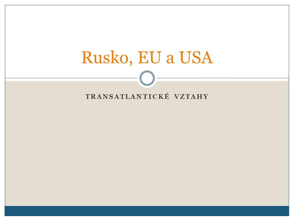 TRANSATLANTICKÉ VZTAHY Rusko, EU a USA