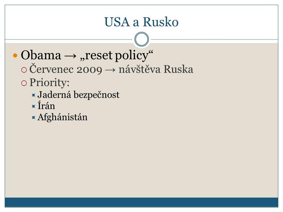 """USA a Rusko Obama → """"reset policy  Červenec 2009 → návštěva Ruska  Priority:  Jaderná bezpečnost  Írán  Afghánistán"""