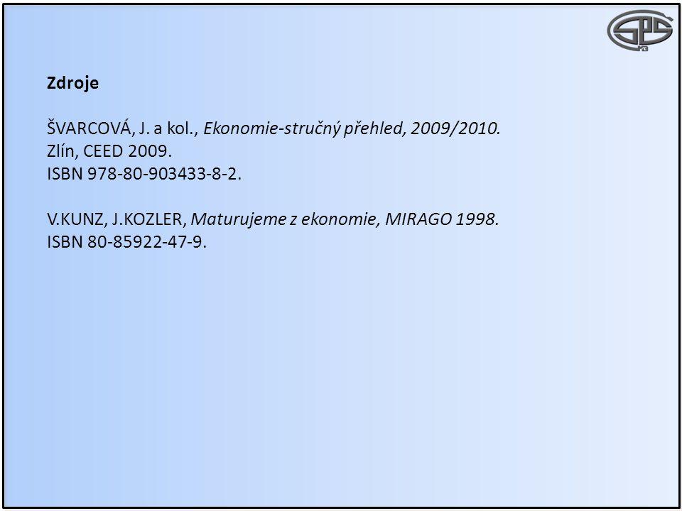 Zdroje ŠVARCOVÁ, J. a kol., Ekonomie-stručný přehled, 2009/2010. Zlín, CEED 2009. ISBN 978-80-903433-8-2. V.KUNZ, J.KOZLER, Maturujeme z ekonomie, MIR