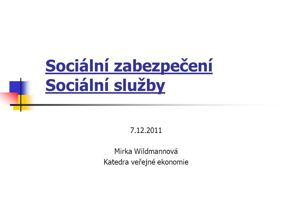 Sociální zabezpečení Sociální služby 7.12.2011 Mirka Wildmannová Katedra veřejné ekonomie