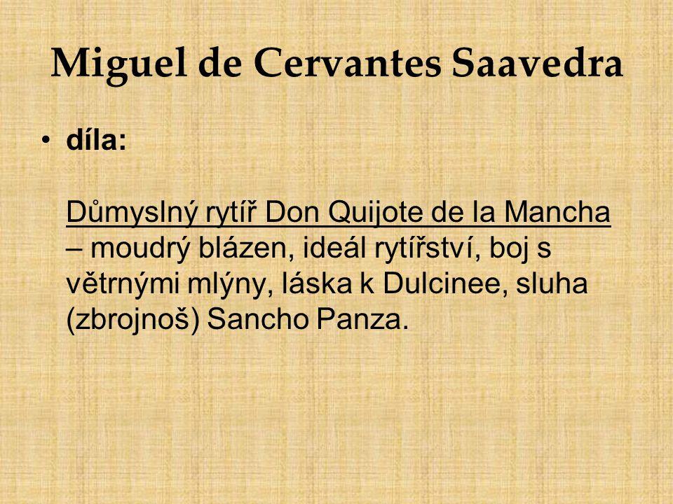 Miguel de Cervantes Saavedra díla: Důmyslný rytíř Don Quijote de la Mancha – moudrý blázen, ideál rytířství, boj s větrnými mlýny, láska k Dulcinee, s