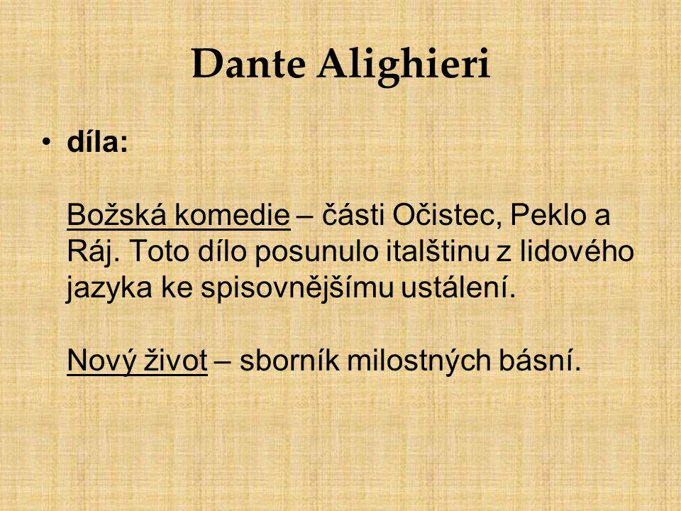 Dante Alighieri díla: Božská komedie – části Očistec, Peklo a Ráj. Toto dílo posunulo italštinu z lidového jazyka ke spisovnějšímu ustálení. Nový živo