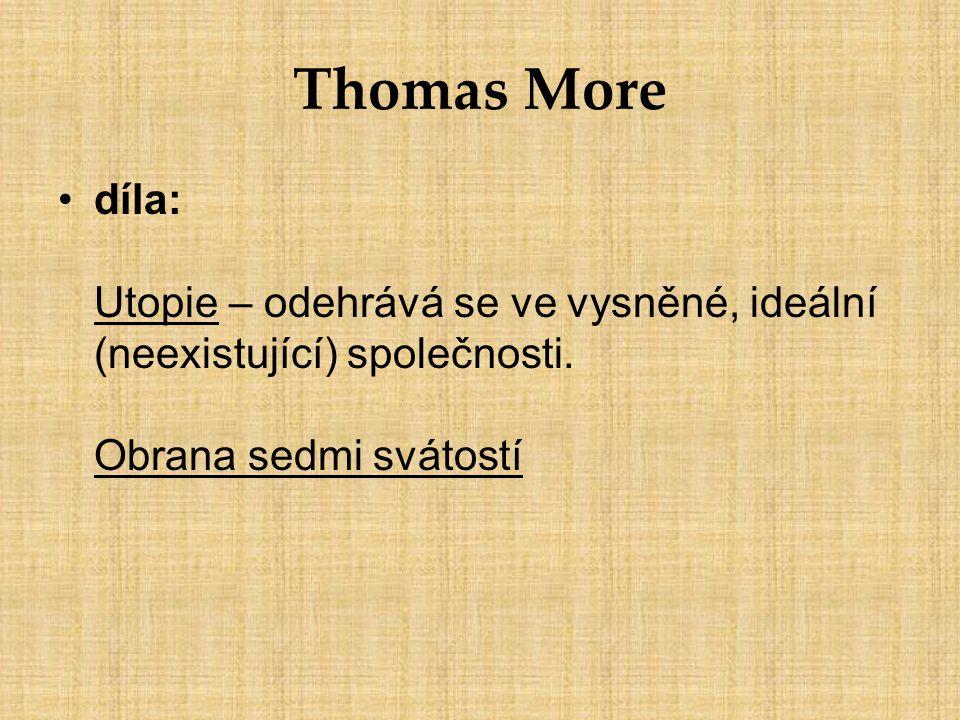 Thomas More díla: Utopie – odehrává se ve vysněné, ideální (neexistující) společnosti. Obrana sedmi svátostí