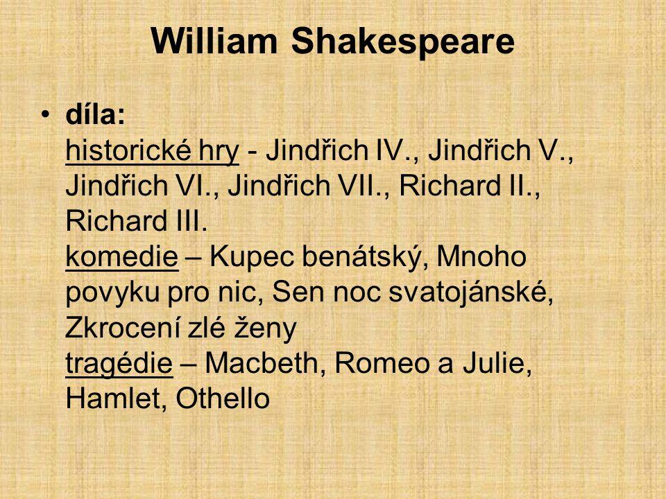 William Shakespeare díla: historické hry - Jindřich IV., Jindřich V., Jindřich VI., Jindřich VII., Richard II., Richard III. komedie – Kupec benátský,