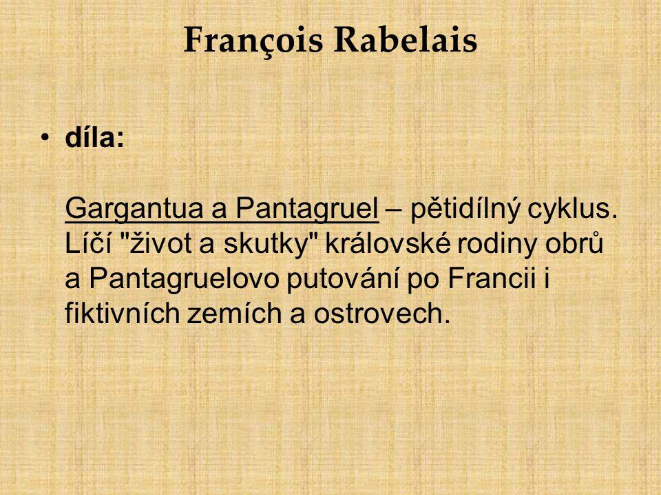 François Rabelais díla: Gargantua a Pantagruel – pětidílný cyklus. Líčí