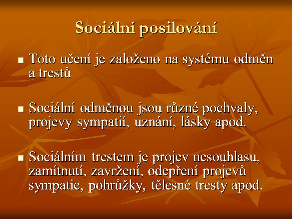 Sociální posilování Toto učení je založeno na systému odměn a trestů Toto učení je založeno na systému odměn a trestů Sociální odměnou jsou různé pochvaly, projevy sympatií, uznání, lásky apod.