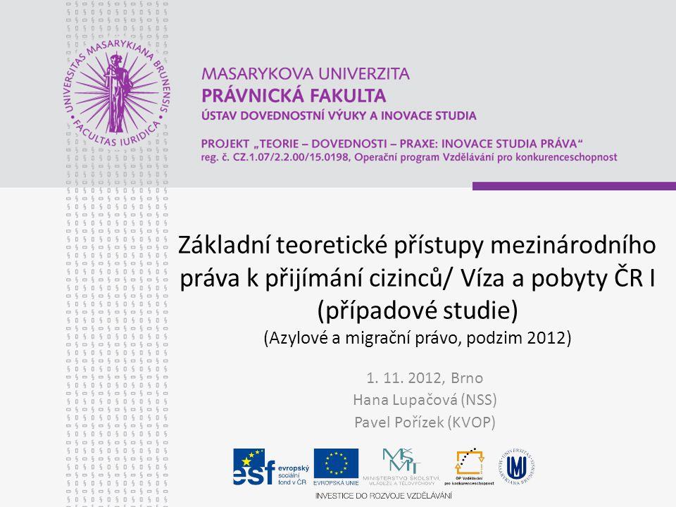 Základní teoretické přístupy mezinárodního práva k přijímání cizinců/ Víza a pobyty ČR I (případové studie) (Azylové a migrační právo, podzim 2012) 1.