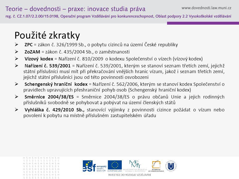 Použité zkratky  ZPC = zákon č. 326/1999 Sb., o pobytu cizinců na území České republiky  ZoZAM = zákon č. 435/2004 Sb., o zaměstnanosti  Vízový kod