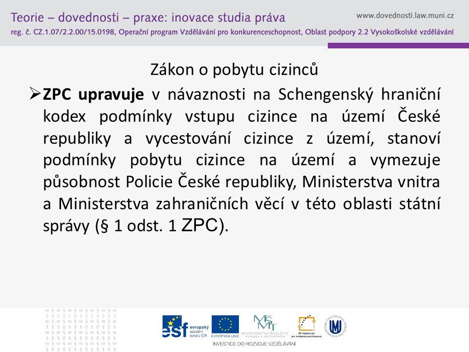 Zákon o pobytu cizinců  ZPC upravuje v návaznosti na Schengenský hraniční kodex podmínky vstupu cizince na území České republiky a vycestování cizinc