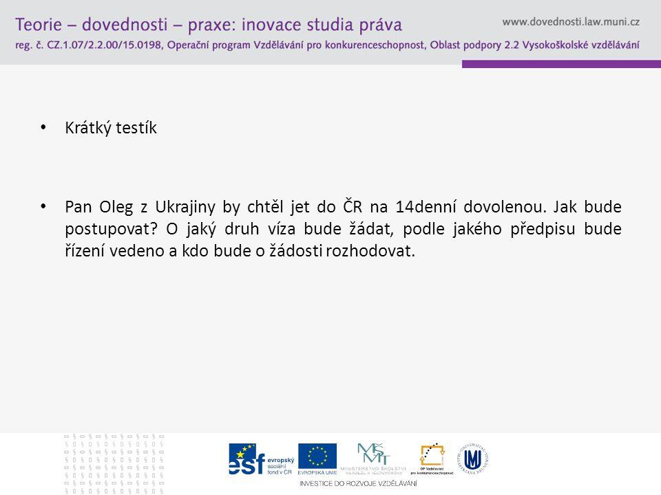 Krátký testík Pan Oleg z Ukrajiny by chtěl jet do ČR na 14denní dovolenou. Jak bude postupovat? O jaký druh víza bude žádat, podle jakého předpisu bud