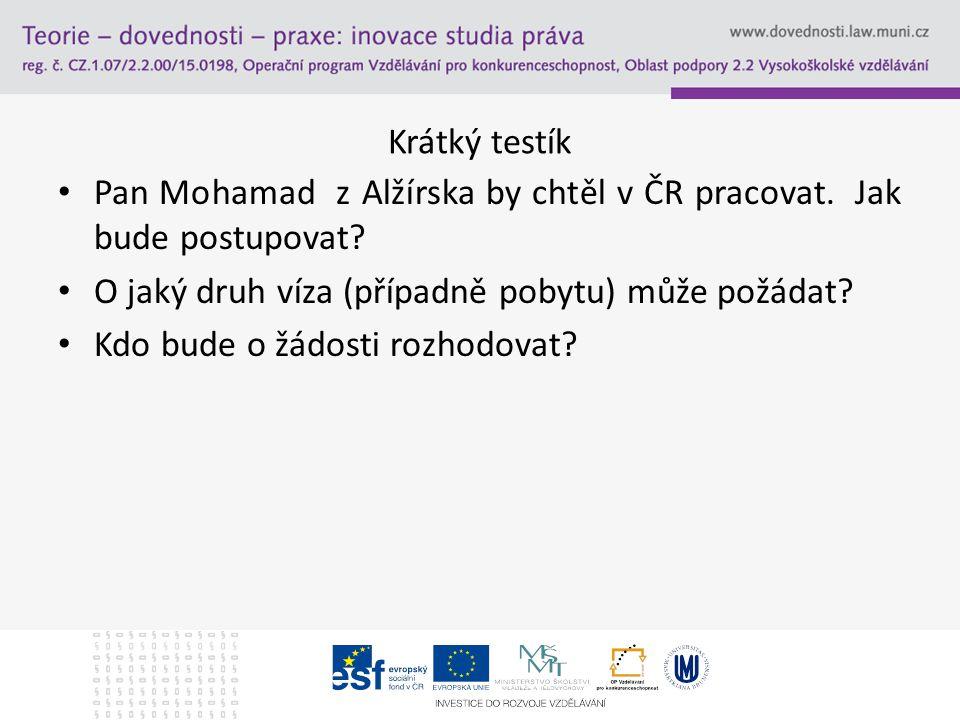 Krátký testík Pan Mohamad z Alžírska by chtěl v ČR pracovat. Jak bude postupovat? O jaký druh víza (případně pobytu) může požádat? Kdo bude o žádosti