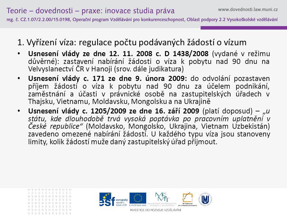 1. Vyřízení víza: regulace počtu podávaných žádostí o vízum Usnesení vlády ze dne 12. 11. 2008 c. D 1438/2008 (vydané v režimu důvěrné): zastavení nab