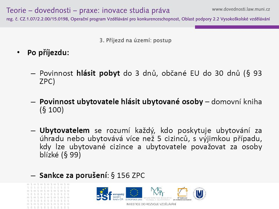 Po příjezdu: – Povinnost hlásit pobyt do 3 dnů, občané EU do 30 dnů (§ 93 ZPC) – Povinnost ubytovatele hlásit ubytované osoby – domovní kniha (§ 100)