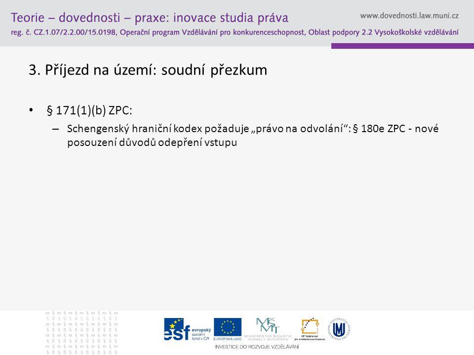 """3. Příjezd na území: soudní přezkum § 171(1)(b) ZPC: – Schengenský hraniční kodex požaduje """"právo na odvolání"""": § 180e ZPC - nové posouzení důvodů ode"""