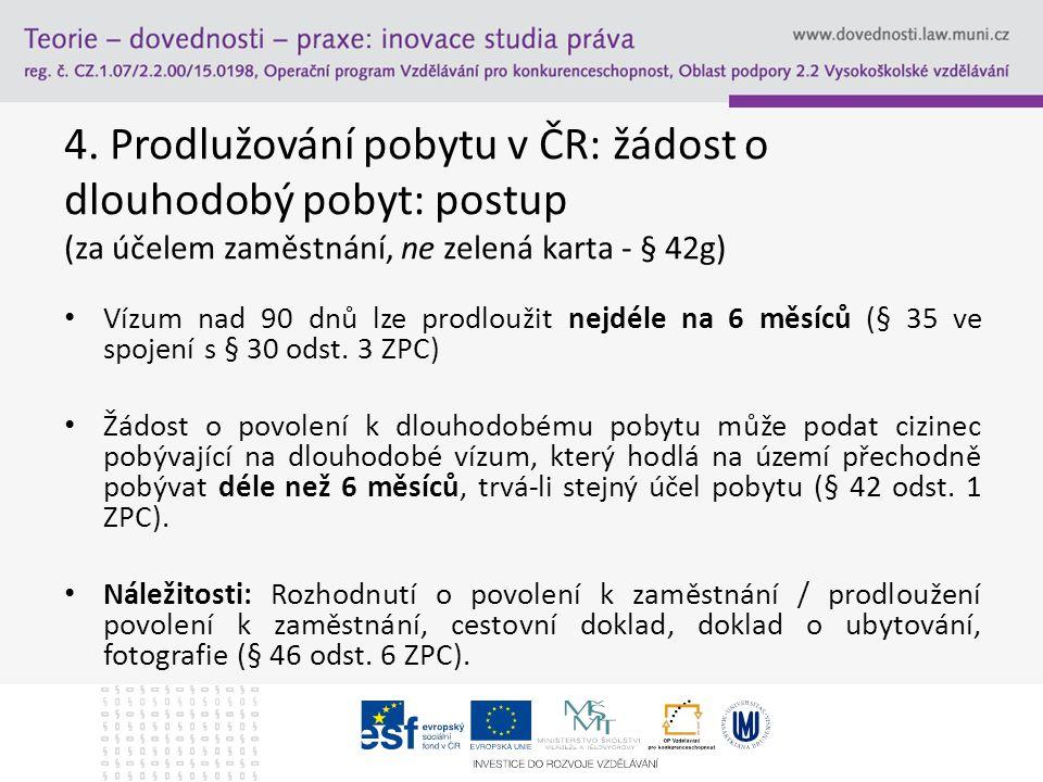 4. Prodlužování pobytu v ČR: žádost o dlouhodobý pobyt: postup (za účelem zaměstnání, ne zelená karta - § 42g) Vízum nad 90 dnů lze prodloužit nejdéle