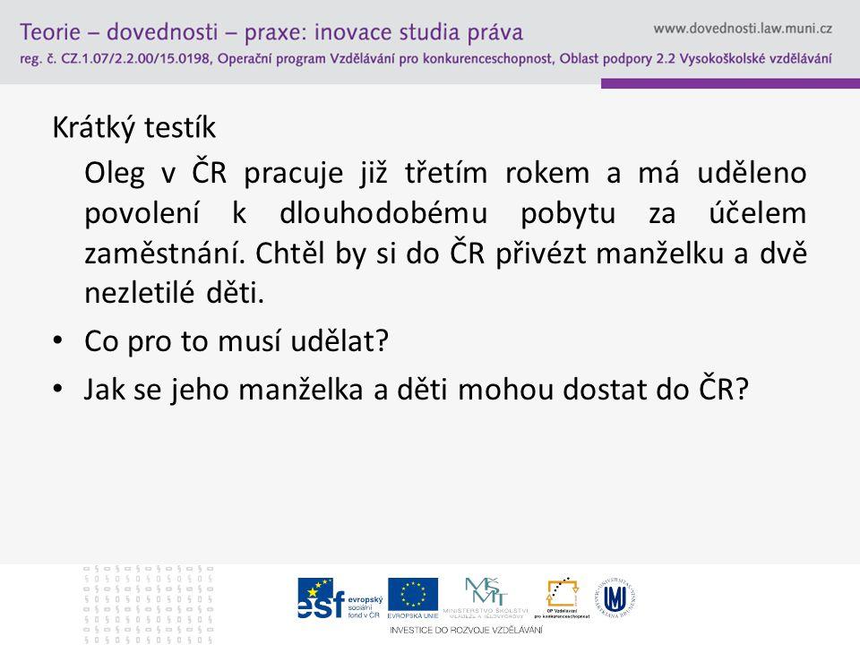 Krátký testík Oleg v ČR pracuje již třetím rokem a má uděleno povolení k dlouhodobému pobytu za účelem zaměstnání. Chtěl by si do ČR přivézt manželku