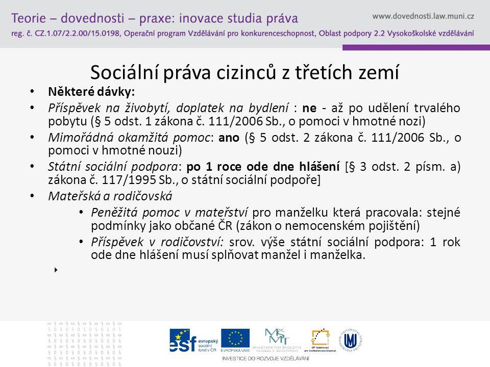 Sociální práva cizinců z třetích zemí Některé dávky: Příspěvek na živobytí, doplatek na bydlení : ne - až po udělení trvalého pobytu (§ 5 odst. 1 záko