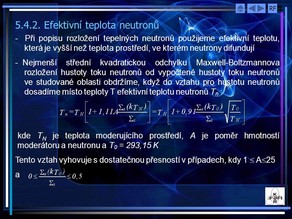 RF 5.4.2. Efektivní teplota neutronů - Při popisu rozložení tepelných neutronů použijeme efektivní teplotu, která je vyšší než teplota prostředí, ve k