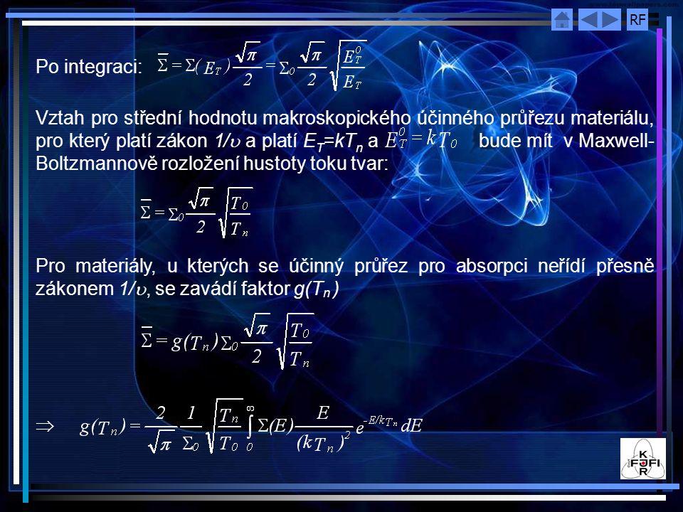 RF Po integraci: Vztah pro střední hodnotu makroskopického účinného průřezu materiálu, pro který platí zákon 1/  a platí E T =kT n a bude mít v Maxwe